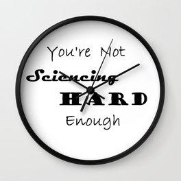 You're Not Sciencing Hard Enough Wall Clock