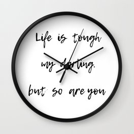 Life is tough my darling, but so are you Wall Clock