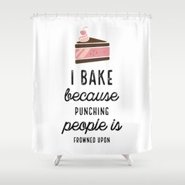 I Bake Because Punching People Is Frowned Upon With Cake Shower Curtain