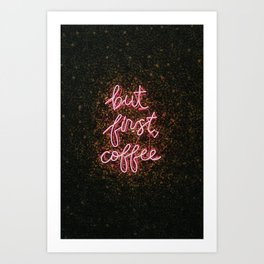 But First, Coffee Art Print
