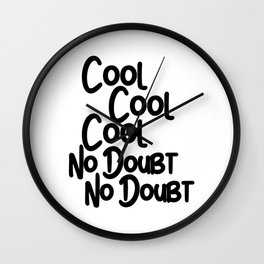 Cool Cool Cool, No Doubt, No Doubt Wall Clock