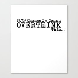 99% Chance I'm Gonna Overthink This... funny, minimalist, black white Canvas Print