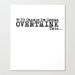 99% Chance I'm Gonna Overthink This... funny, minimalist, black white Canvas Print
