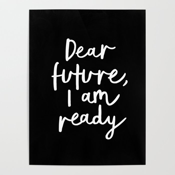 Dear Future I Am Ready Black White Typography Poster Design Modern Canvas Wall Art Home Decor Poster By Themotivatedtype Society6