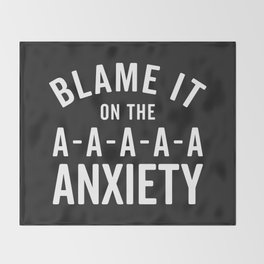 Blame It On Anxiety Funny Quote Throw Blanket