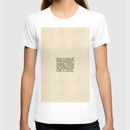 Plenty of people are good-looking. That doesn't make them interesting or intriguing or cool. T-shirt