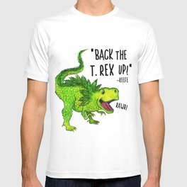 Back the T. Rex up! T-shirt