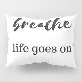 BREATHE - LIFE GOES ON Pillow Sham