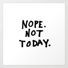 Nope. Not today Art Print