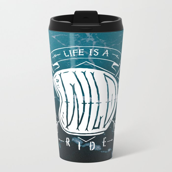 Life is a wild ride Metal Travel Mug