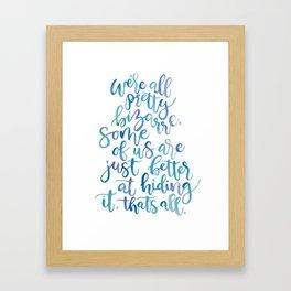 We're All Pretty Bizarre Framed Art Print