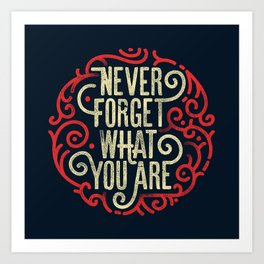 Never forget what you are Art Print