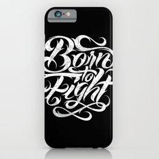 Born To Fight Slim Case iPhone 6s