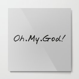 The 'Oh My God' Quote Metal Print