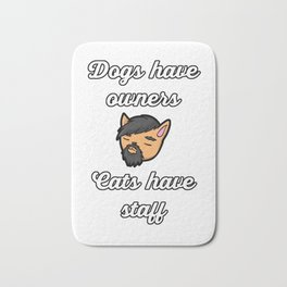 Dogs Have Owners Cats Have Staff - Cat Lover Gift Bath Mat