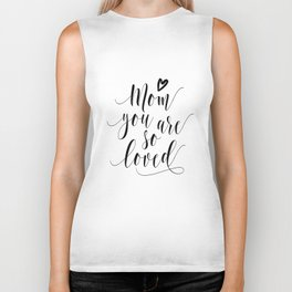 Mom You Are So Loved,Love Gift For Mom,Mom Gifts,Quote Prints,Typography Posters,Mom Life,Love Quote Biker Tank