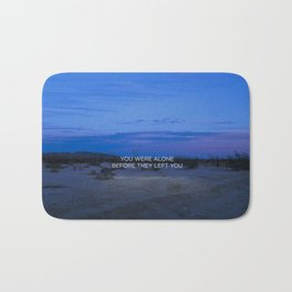 You Were Alone Before They Left You II Bath Mat