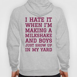 I HATE IT WHEN I'M MAKING A MILKSHAKE AND BOYS JUST SHOW UP IN MY YARD (Banana Yellow) Hoody