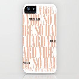 Vibe So Hard iPhone Case