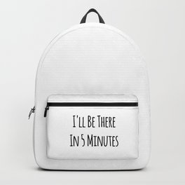 I'll Be There In 5 Minutes Motivational Backpack