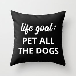 Life Goal: Pet All The Dogs Throw Pillow