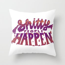Shitty People Happen Throw Pillow