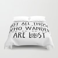 not all those who wander are lost Duvet Covers featuring Not All  Those Who Wander Are Lost  by alainaci