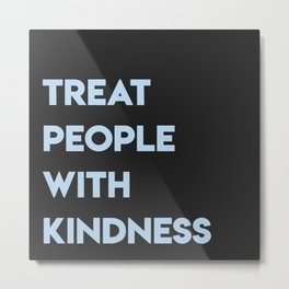 TREAT PEOPLE WITH KINDNESS hs2 Metal Print
