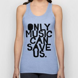 ONLY MUSIC CAN SAVE US! Unisex Tank Top