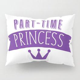 part-time princess Pillow Sham