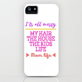 Messy mom life? Give up the frustration and Celebrate mom-hood with this cool and awesome mom tee.  iPhone Case