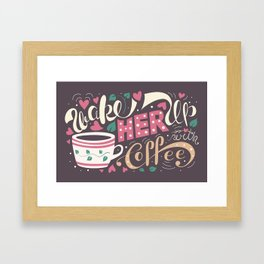 Wake Her Up With Coffee Framed Art Print