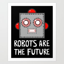 Robots are the Future Art Print