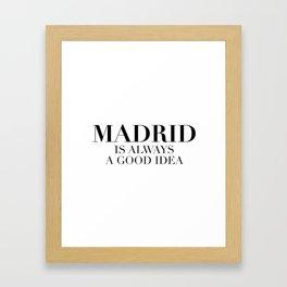Madrid is always a good idea Framed Art Print