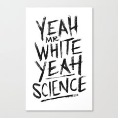 YEAH, Mr White! Canvas Print