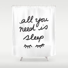 All You Need Is Sleep Shower Curtain