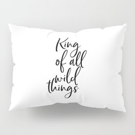 King Of All Wild Things, Inspirational Quote, Bedroom Decor, Wall Art, Nursery Print Pillow Sham