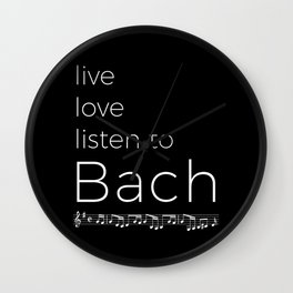 Live, love, listen to Bach (dark colors) Wall Clock