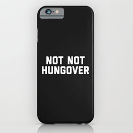Not Not Hungover Funny Drinking Quote iPhone Case