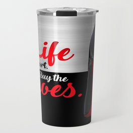 Life is Short Buy the Shoes Typography Travel Mug