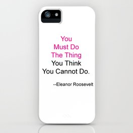 You Must Do The Thing You Think You Cannot Do. iPhone Case