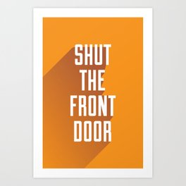Shut The Front Door Art Print