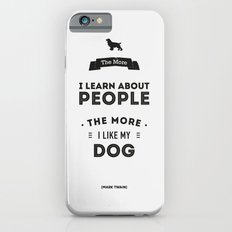 Mark Twain Quote - The more i learn about people, the more ilike my dog. Slim Case iPhone 6s