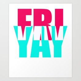 Friday Weekend Celebrate Party Art Print