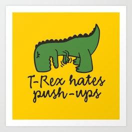 T-Rex hates push-ups Art Print