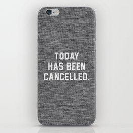 Today has been Cancelled iPhone Skin