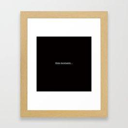 this moment... Framed Art Print