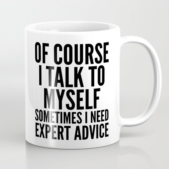 Of Course I Talk To Myself Sometimes I Need Expert Advice by creativeangel