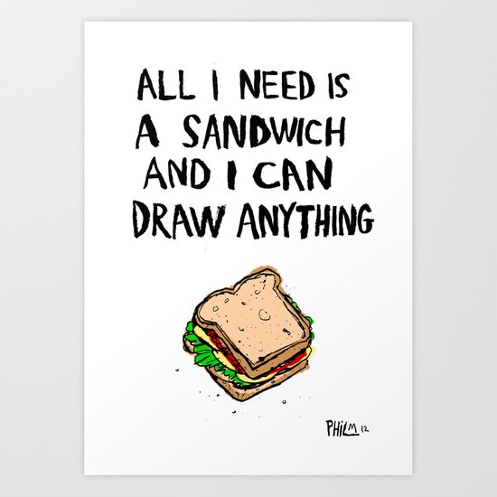 All I Need Is A Sandwich Art Print