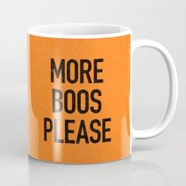 More boos please Coffee Mug